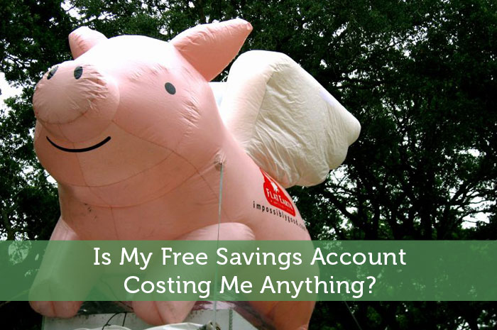 Is My Free Savings Account Costing Me Anything?