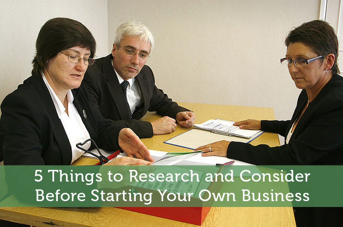 5 Things to Research and Consider Before Starting Your Own Business