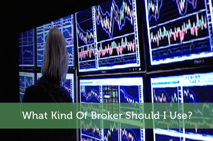 What Kind Of Broker Should I Use?