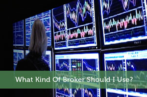 What Kind Of Broker Should I Use?