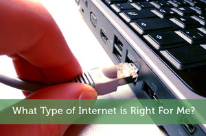 What Type of Internet is Right For Me?