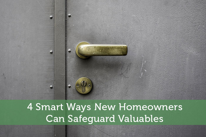 4 Smart Ways New Homeowners Can Safeguard Valuables