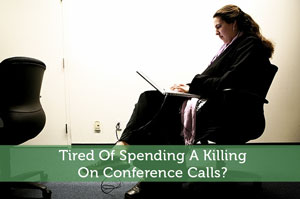Tired Of Spending A Killing On Conference Calls?