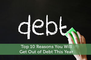 Top 10 Reasons You Will Get Out of Debt This Year