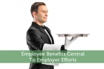 Employee Benefits Central To Employer Efforts