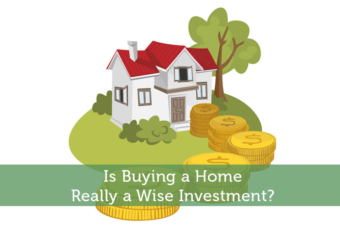 Is Buying a Home Really a Wise Investment?