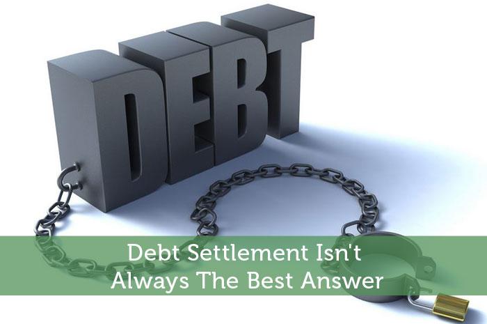 Debt Settlement Isn't Always The Best Answer