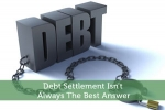 Debt Settlement Isn't Always The Best Answer