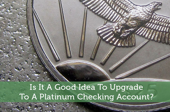 Is It A Good Idea To Upgrade To A Platinum Checking Account