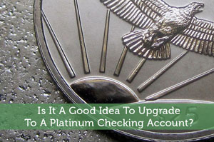 Josh Rodriguez-by-Is It A Good Idea To Upgrade To A Platinum Checking Account?