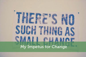 My Impetus for Change