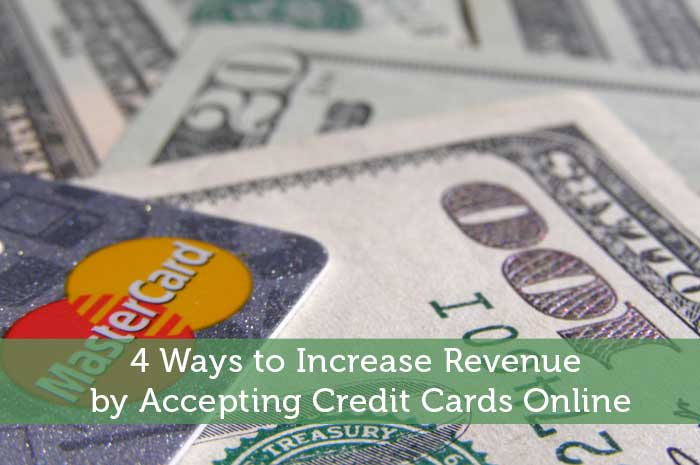 4 Ways to Increase Revenue by Accepting Credit Cards Online