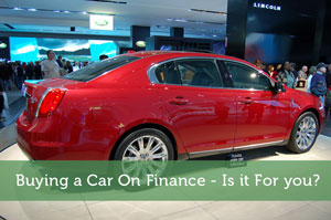 Buying a Car On Finance – Is it For you?