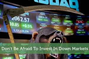 Don't Be Afraid To Invest In Down Markets