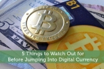 5 Things to Watch Out for Before Jumping Into Digital Currency