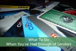 What To Do When You've Had Enough of Lenders