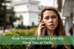 How Financial Crooks Literally Have You at Hello