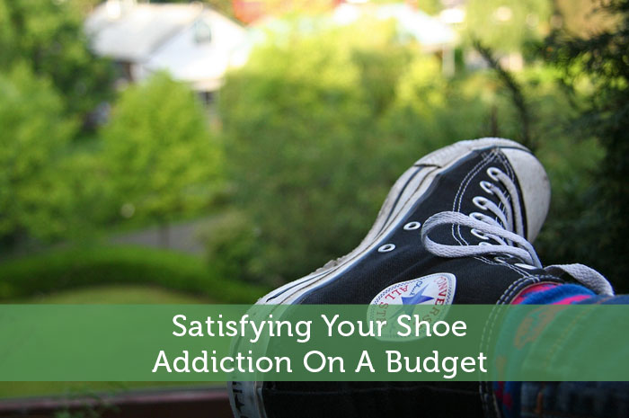 Satisfying Your Shoe Addiction On A Budget