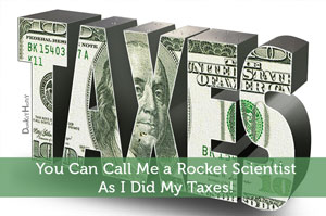 You Can Call Me a Rocket Scientist, As I Did My Taxes!