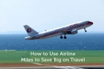 How to Use Airline Miles to Save Big on Travel