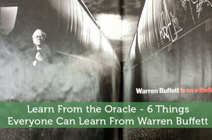 Learn From the Oracle – 6 Things Everyone Can Learn From Warren Buffett