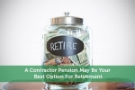 A Contractor Pension May Be Your Best Option For Retirement