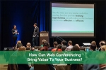 How Can Web Conferencing Bring Value To Your Business?