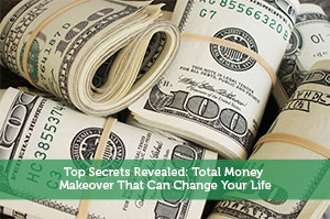 Top Secrets Revealed: Total Money Makeover That Can Change Your Life