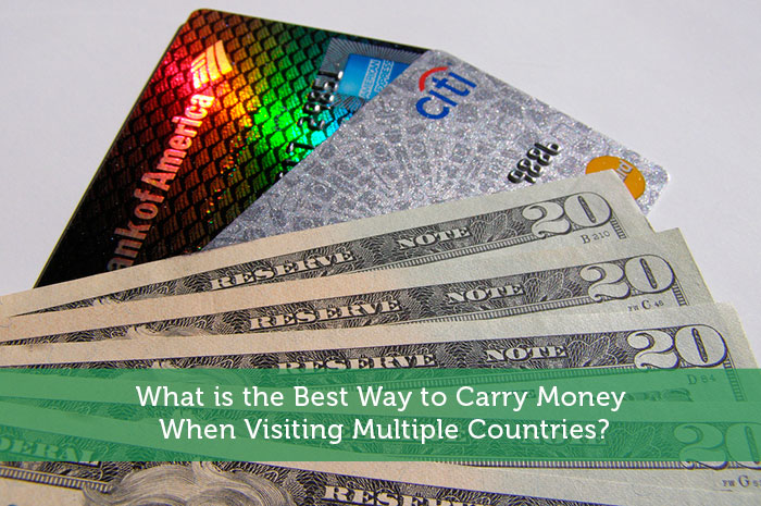 What is the Best Way to Carry Money When Visiting Multiple Countries?