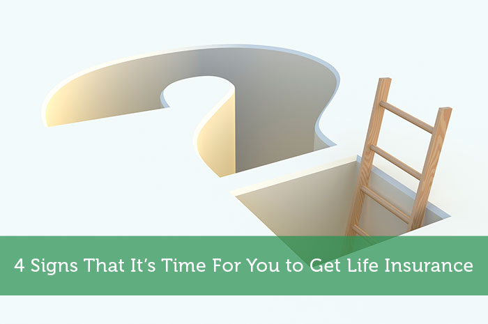 4 Signs That It's Time For You to Get Life Insurance