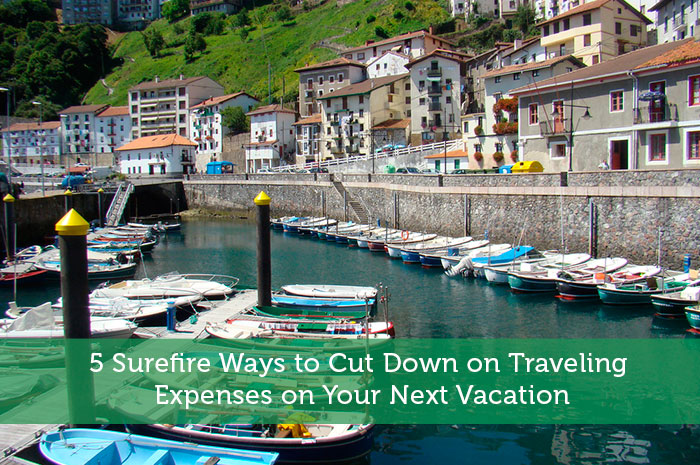 5 Surefire Ways to Cut Down on Traveling Expenses on Your Next Vacation