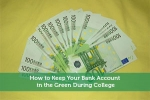 How to Keep Your Bank Account in the Green During College