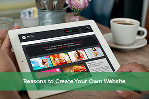 Reasons to Create Your Own Website