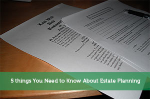 5 things You Need to Know About Estate Planning