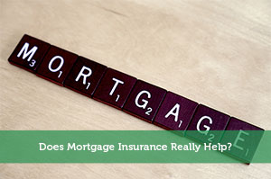 Does Mortgage Insurance Really Help?