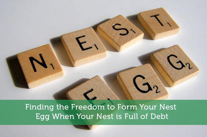 Finding the Freedom to Form Your Nest Egg When Your Nest is Full of Debt