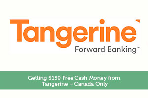 Getting $150 Free Cash Money from Tangerine – Canada Only