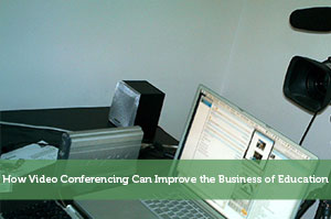 How Video Conferencing Can Improve the Business of Education