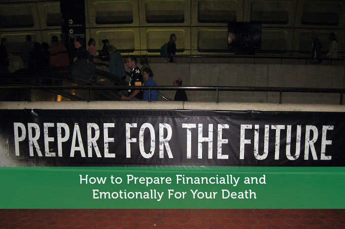 How to Prepare Financially and Emotionally For Your Death