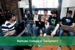 Startups: Culture of Disruption?