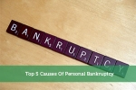 Top 5 Causes Of Personal Bankruptcy