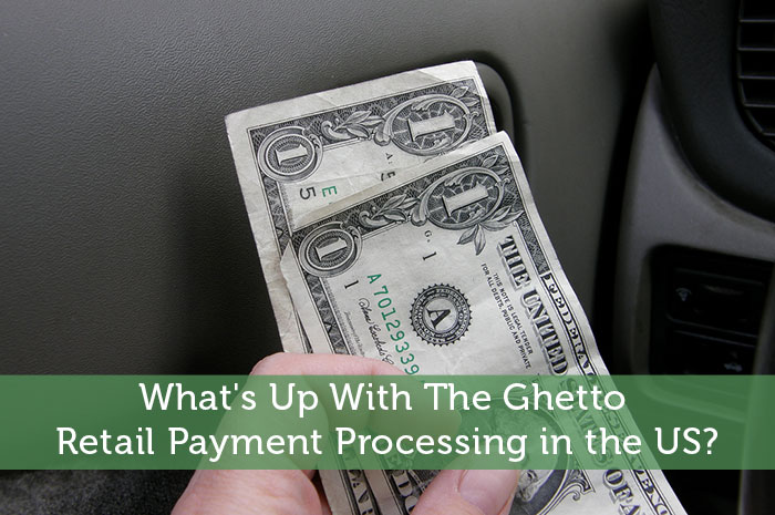 What's Up With The Ghetto Retail Payment Processing in the US?