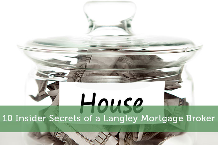 10 Insider Secrets of a Langley Mortgage Broker