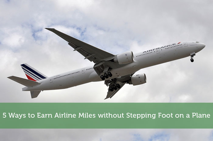 5 Ways to Earn Airline Miles without Stepping Foot on a Plane