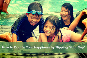 "How to Double Your Happiness by Flipping ""Your Gap"""