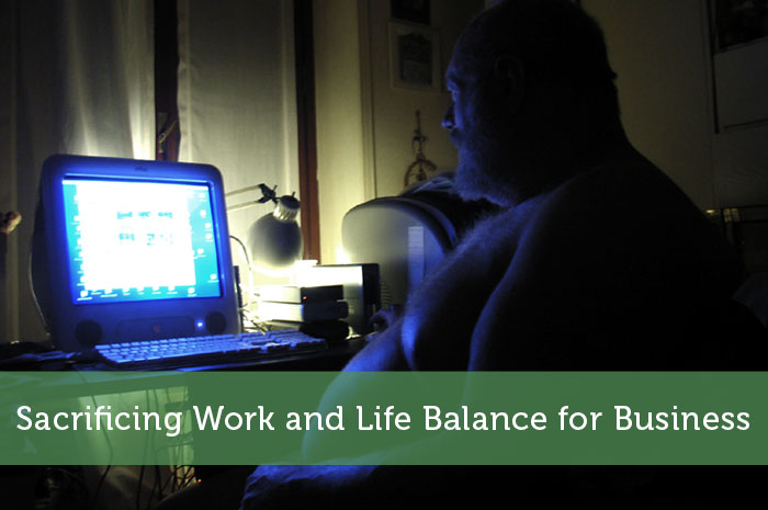 Sacrificing Work and Life Balance for Business