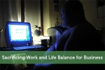 Sacrificing Work and Life Balance for Business