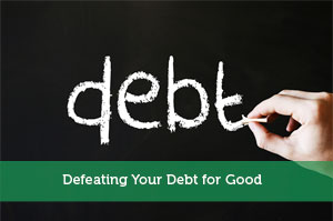 Defeating Your Debt for Good
