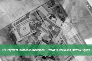 PPI (Payment Protection Insurance) – What to Know and How to Fight it