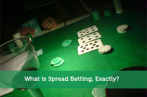 What is Spread Betting, Exactly?
